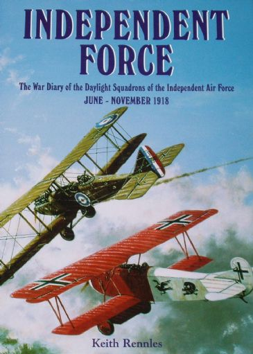 Independent Force, The War Diary of the Daylight Squadrons of the Independent Air Force in 1918